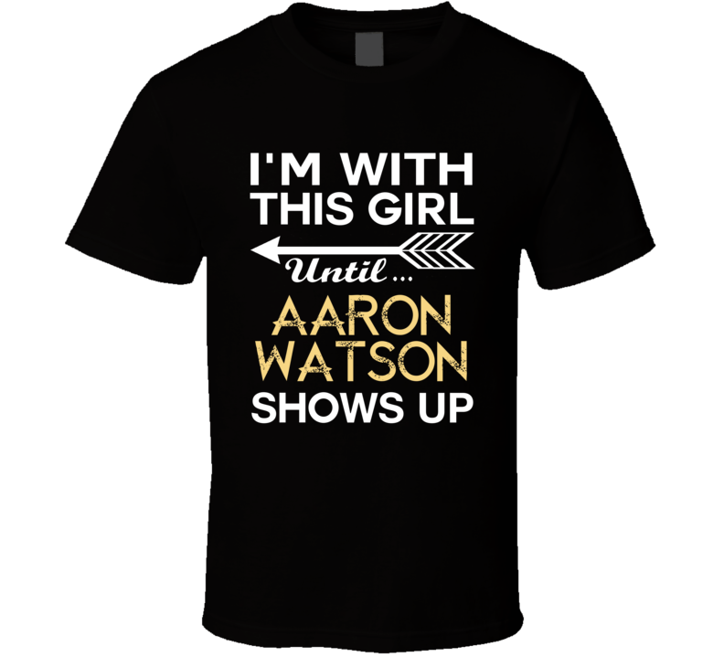 Im With This Girl Aaron Watson Country Music Concert Fan T Shirt
