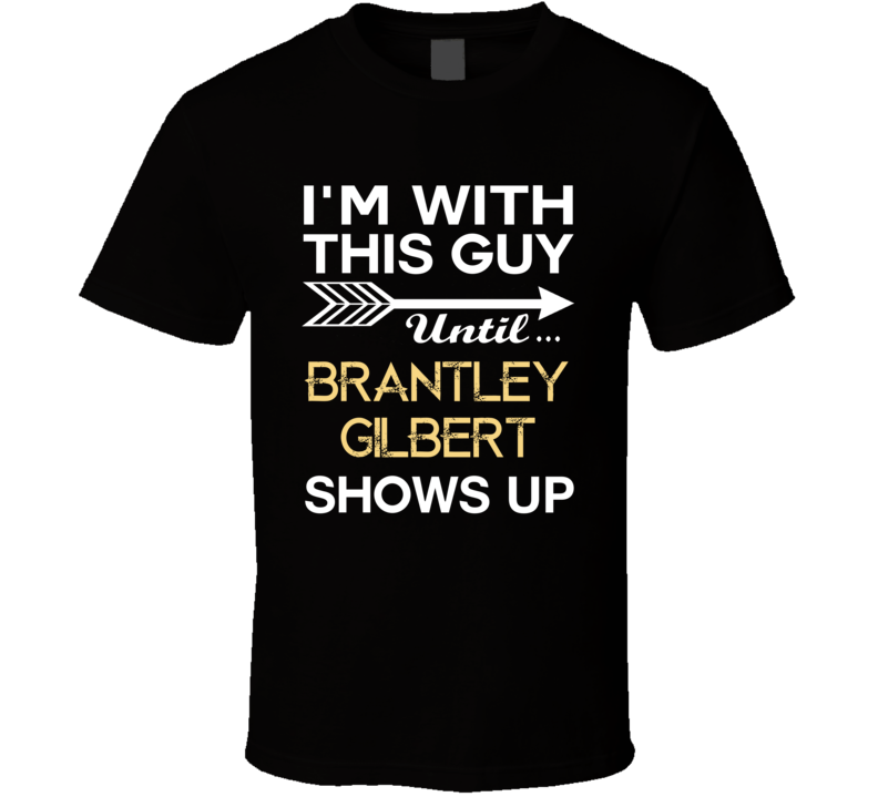 Im With This Guy Brantley Gilbert Country Music Concert Fan T Shirt