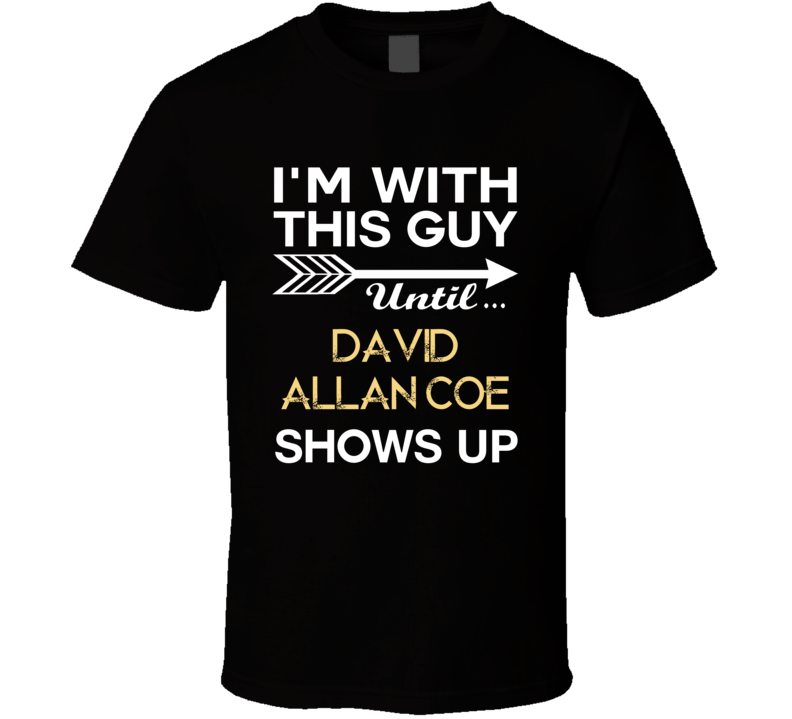 Im With This Guy David Allan Coe Country Music Concert Fan T Shirt