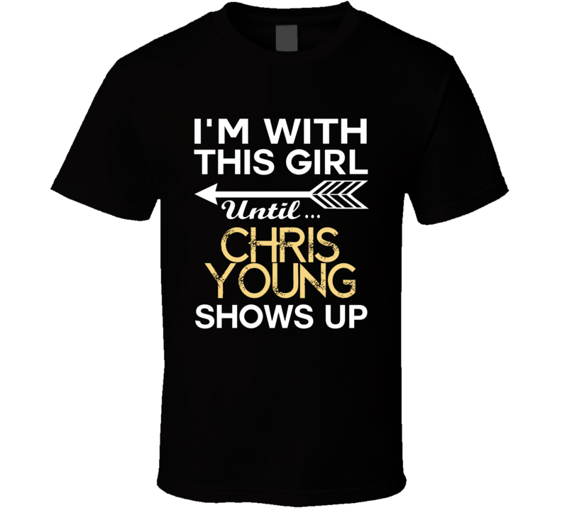Im With This Girl Chris Young Country Music Concert Fan T Shirt