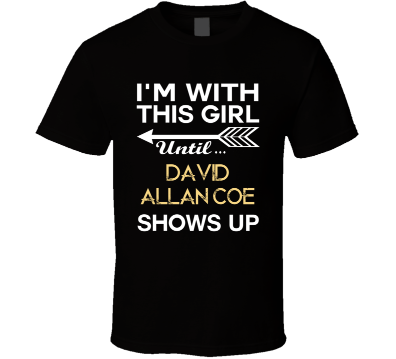 Im With This Girl David Allan Coe Country Music Concert Fan T Shirt