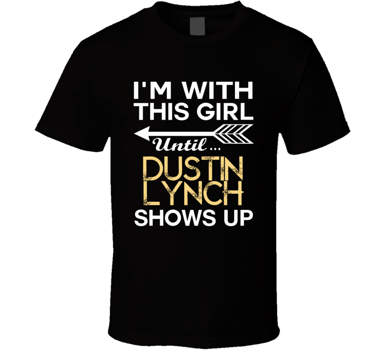 Im With This Girl Dustin Lynch Country Music Concert Fan T Shirt
