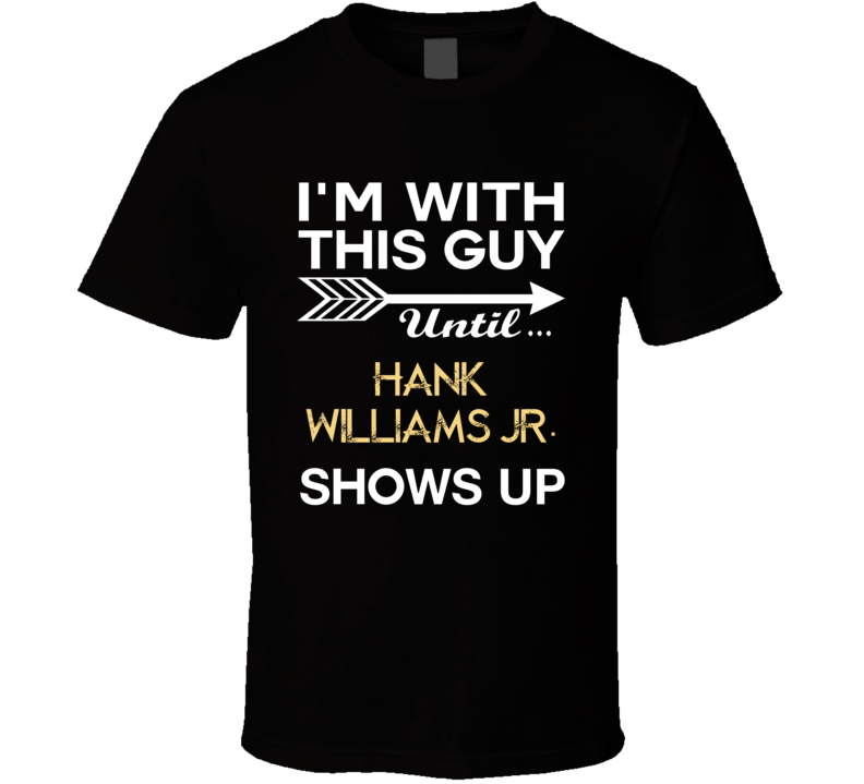Im With This Guy Hank Williams Jr. Country Music Concert Fan T Shirt