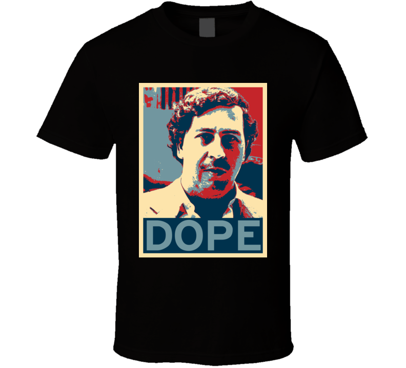 Pablo Escobar Dope Hope Poster Parody Cool T Shirt