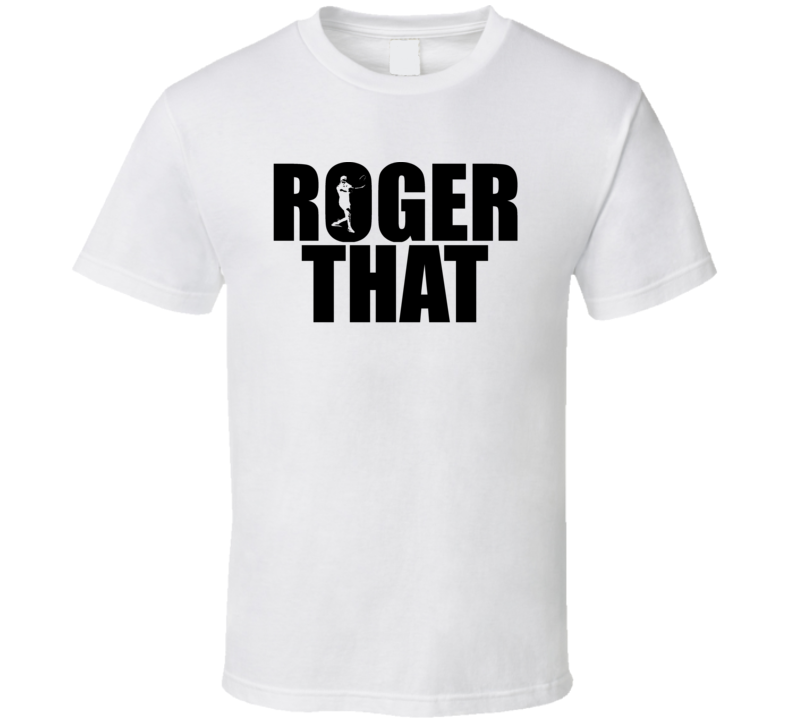 Roger That Federer Tennis Wimbledon Fan T Shirt