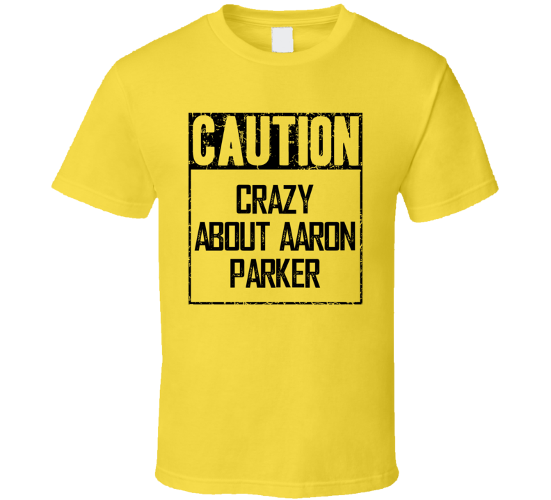 Caution Crazy About Aaron Parker Fan Country Music T Shirt