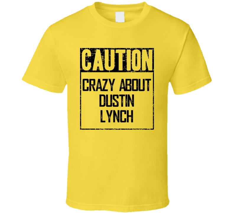 Caution Crazy About Dustin Lynch Fan Country Music T Shirt