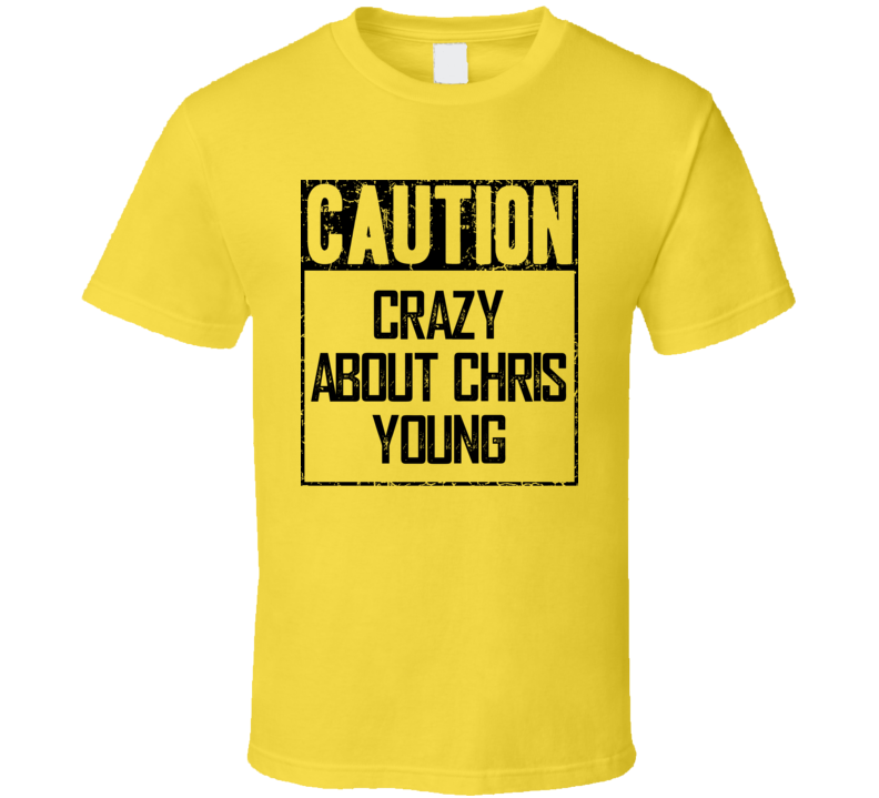 Caution Crazy About Chris Young Fan Country Music T Shirt