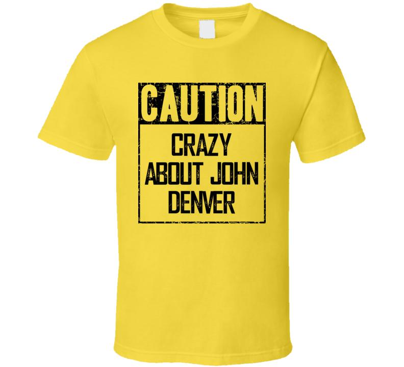 Caution Crazy About John Denver Fan Country Music T Shirt