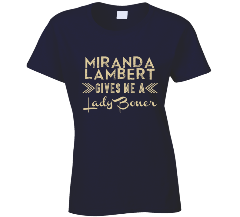 Miranda Lambert Gives Me A Lady Boner Funny Country Music Concert Fan T Shirt