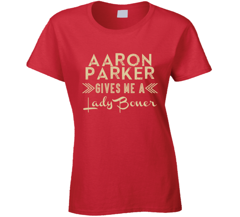 Aaron Parker Gives Me A Lady Boner Funny Country Music Concert Fan T Shirt