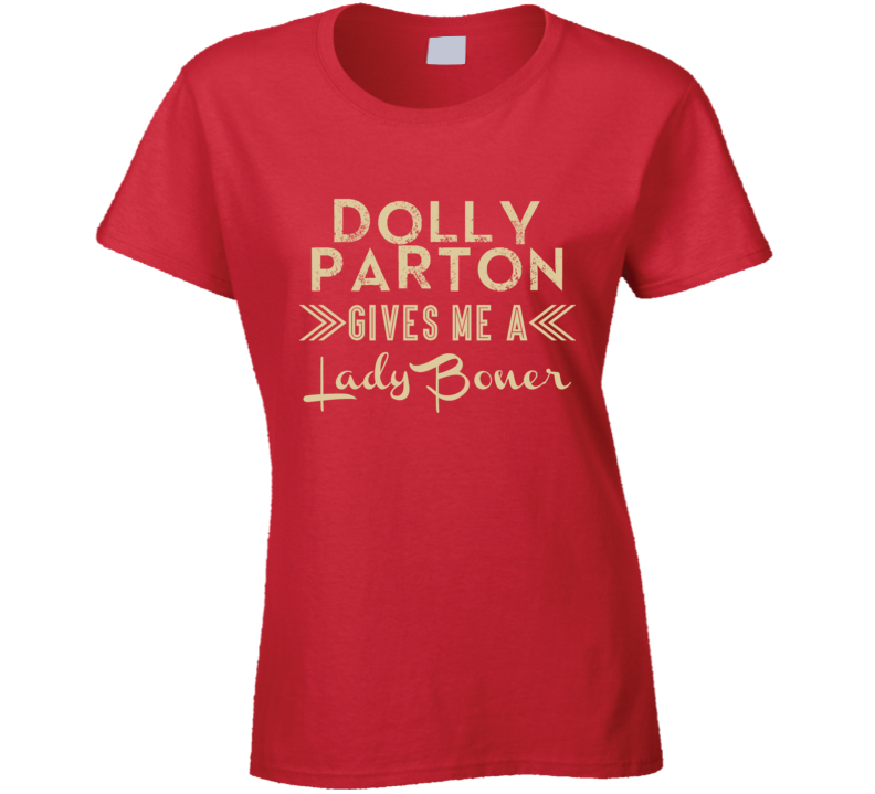 Dolly Parton Gives Me A Lady Boner Funny Country Music Concert Fan T Shirt