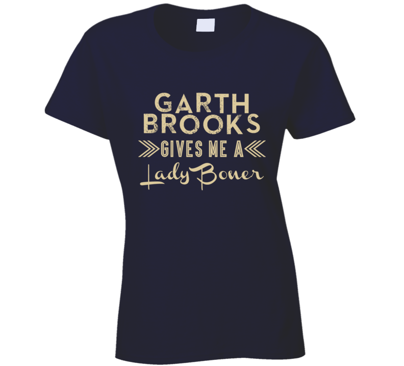Garth Brooks Gives Me A Lady Boner Funny Country Music Concert Fan T Shirt