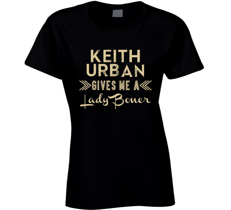 Keith Urban Gives Me A Lady Boner Funny Country Music Concert Fan T Shirt