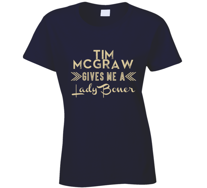 Tim McGraw Gives Me A Lady Boner Funny Country Music Concert Fan T Shirt