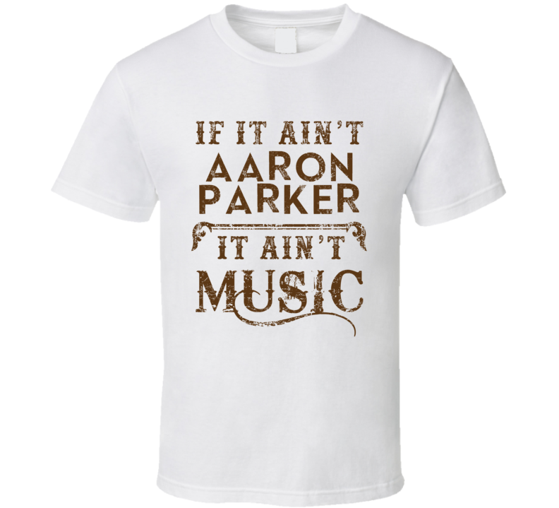 If It Aint Aaron Parker Country Music Fan Concert Love T Shirt