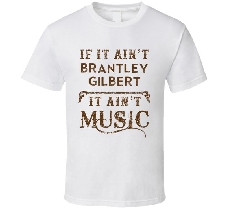 If It Aint Brantley Gilbert Country Music Fan Concert Love T Shirt