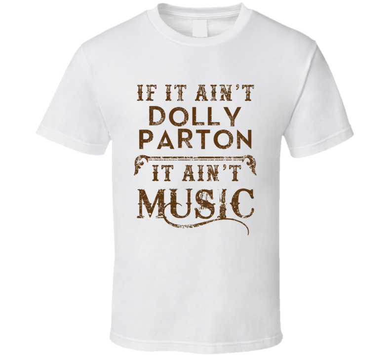 If It Aint Dolly Parton Country Music Fan Concert Love T Shirt