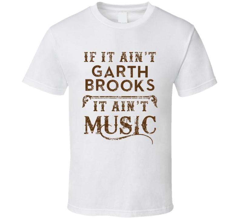 If It Aint Garth Brooks Country Music Fan Concert Love T Shirt