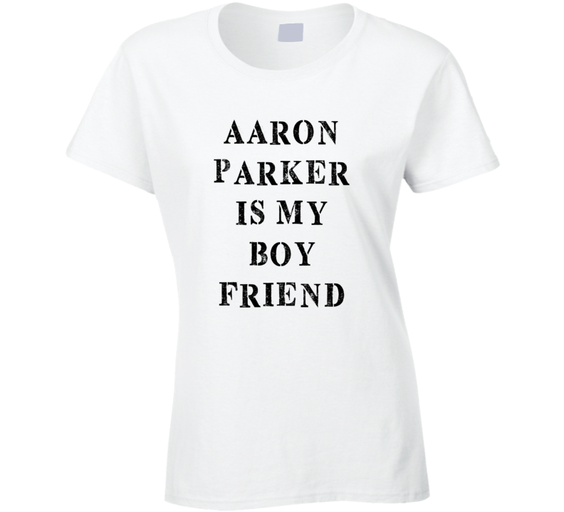 Aaron Parker Is My Boyfriend Funny Trending Country Music T Shirt