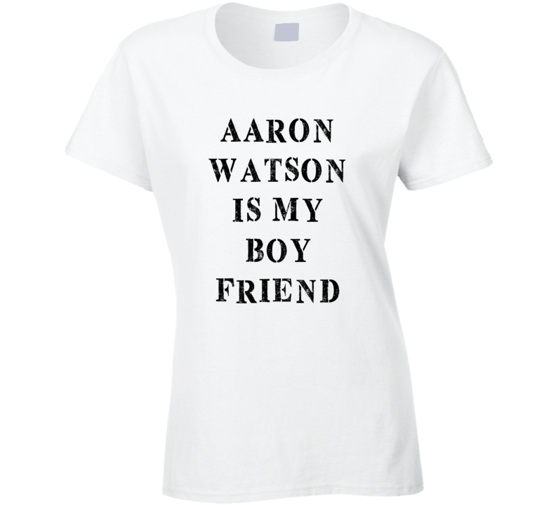 Aaron Watson Is My Boyfriend Funny Trending Country Music T Shirt