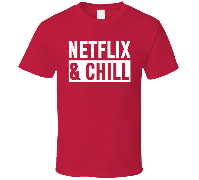 Netflix And Chill Cool Movie Date T Shirt