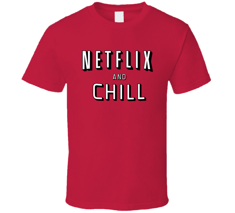 Netflix And Chill Sexy Popular Trending Movie Date T Shirt