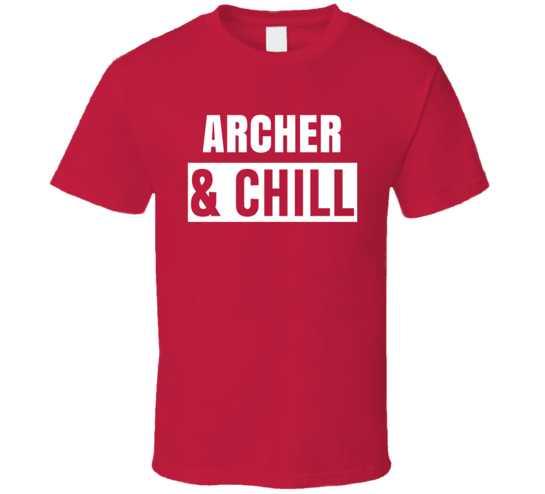 Archer And Chill Funny Trending TV Show Netflix Parody Fan T Shirt