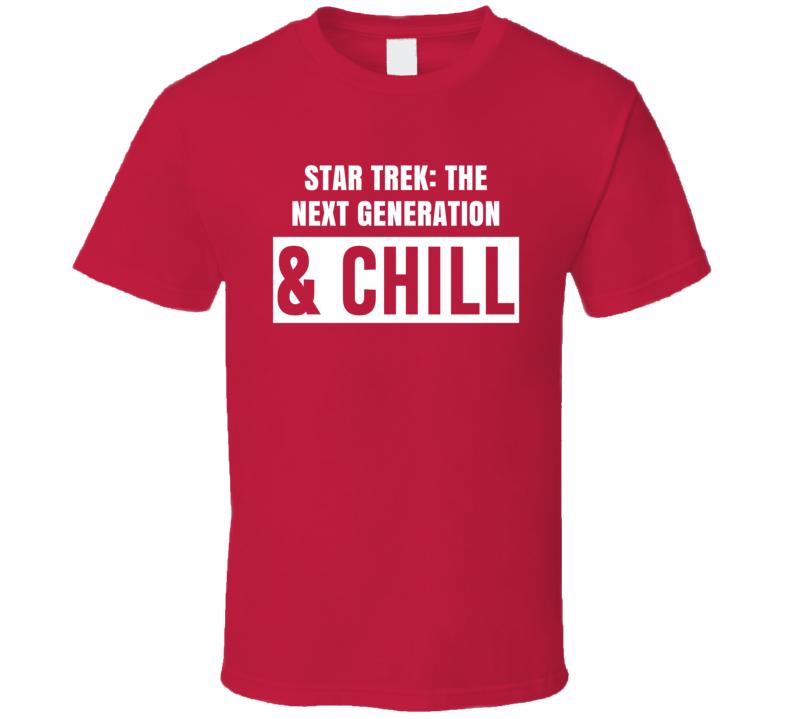 Star Trek The Next Generation And Chill Funny Trending TV Show Netflix Parody Fan T Shirt