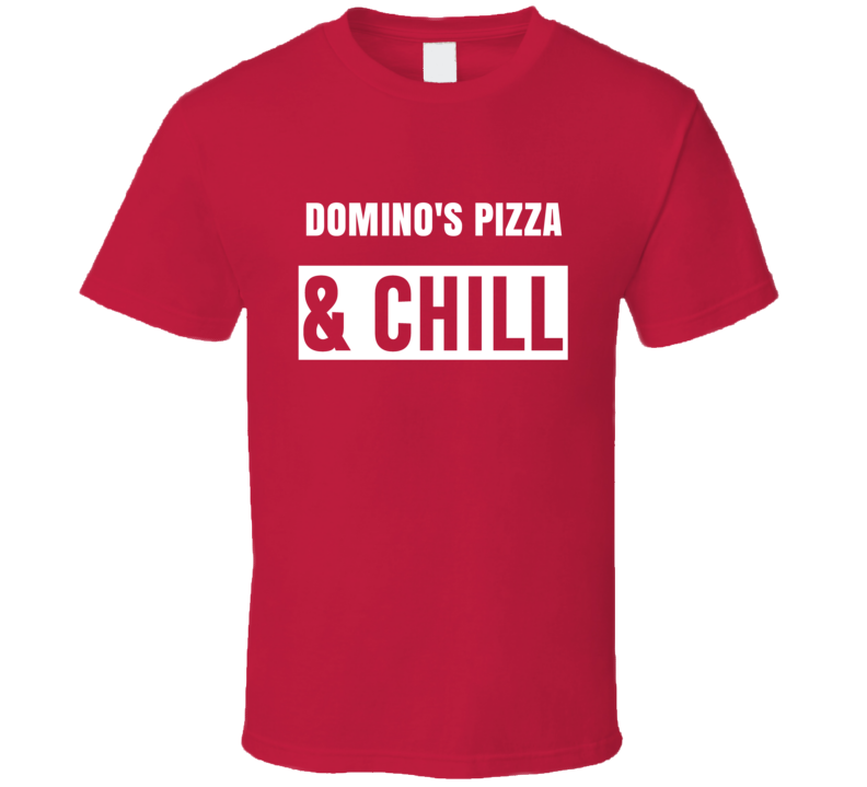 Dominos Pizza And Chill Funny Trending Netflix Parody Gift T Shirt