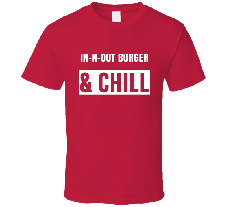 In N Out Burger And Chill Funny Trending Netflix Parody Gift T Shirt