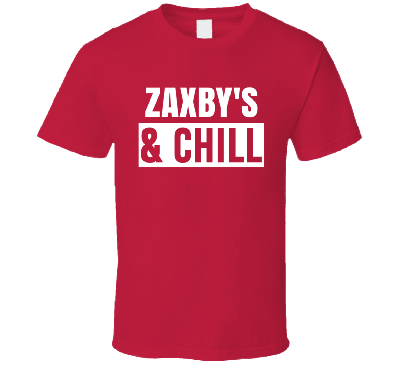 Zaxbys And Chill Funny Trending Netflix Parody Gift T Shirt