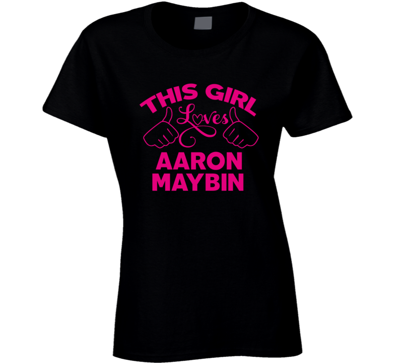 This Girl Loves Aaron Maybin Cool Popular Trending Ladies Celeb Fan T Shirt