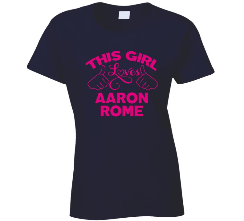 This Girl Loves Aaron Rome Cool Popular Trending Ladies Celeb Fan T Shirt
