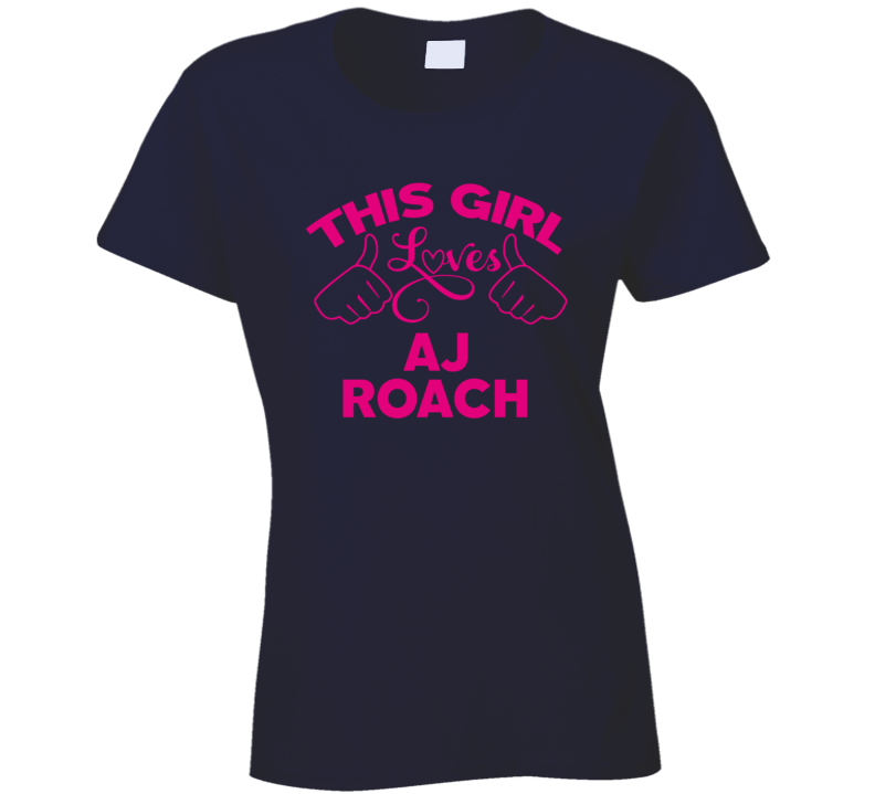 This Girl Loves Aj Roach Cool Popular Trending Ladies Celeb Fan T Shirt
