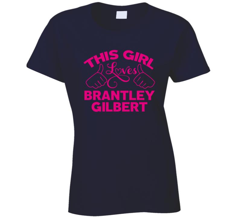 This Girl Loves Brantley Gilbert Cool Popular Trending Ladies Celeb Fan T Shirt