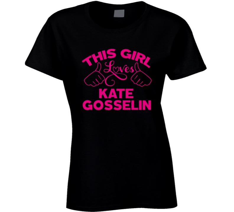 This Girl Loves Kate Gosselin Cool Popular Trending Ladies Celeb Fan T Shirt