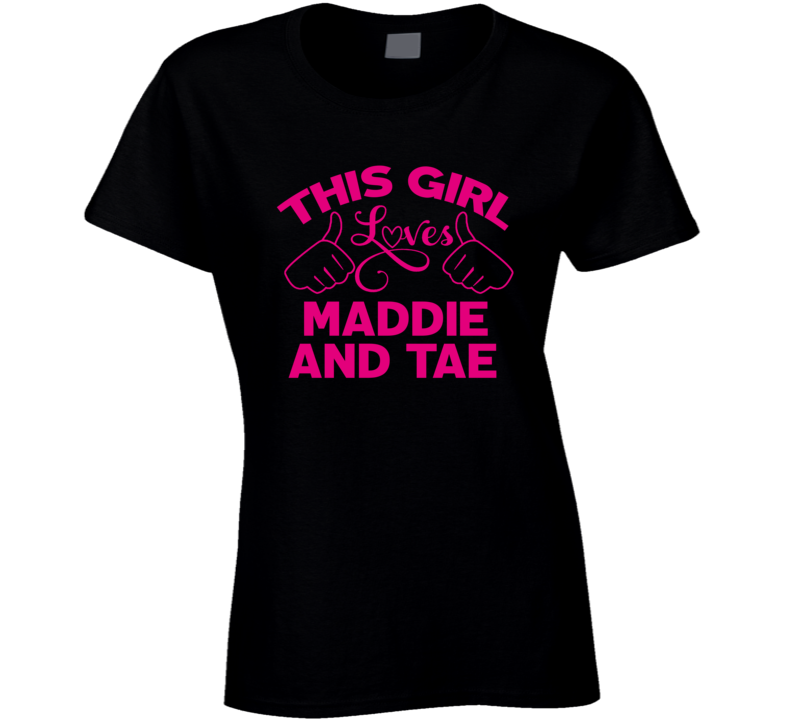 This Girl Loves Maddie And Tae Cool Popular Trending Ladies Celeb Fan T Shirt