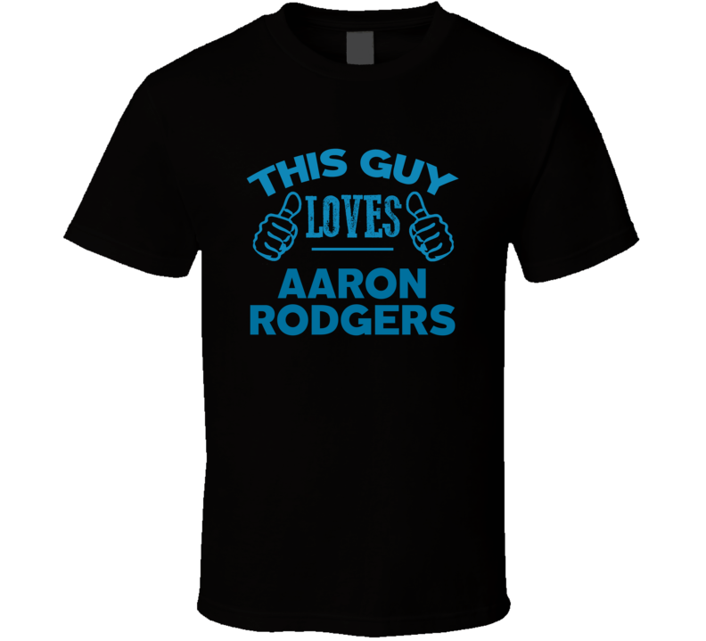 This Guy Loves Aaron Rodgers Cool Popular Trending Ladies Celeb Fan T Shirt