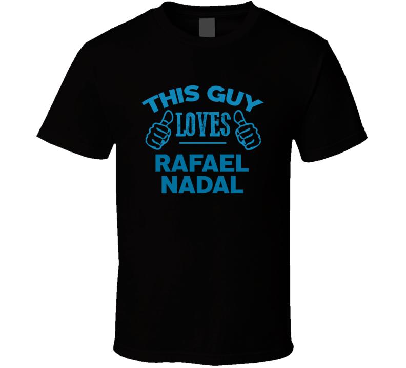 This Guy Loves Rafael Nadal Cool Popular Trending Ladies Celeb Fan T Shirt