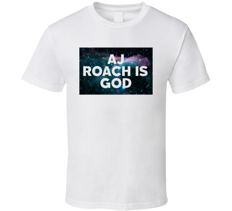 Aj Roach Is God Galaxy Hipster Trending Celeb Fan Favorite Gift T Shirt