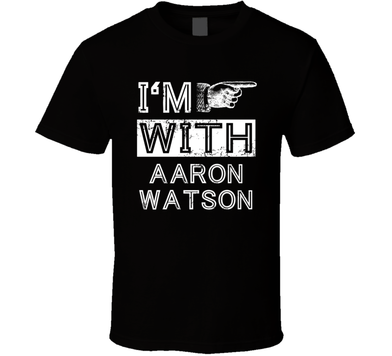 Im With Aaron Watson Crazy Trending Concert Show Fan Left T Shirt