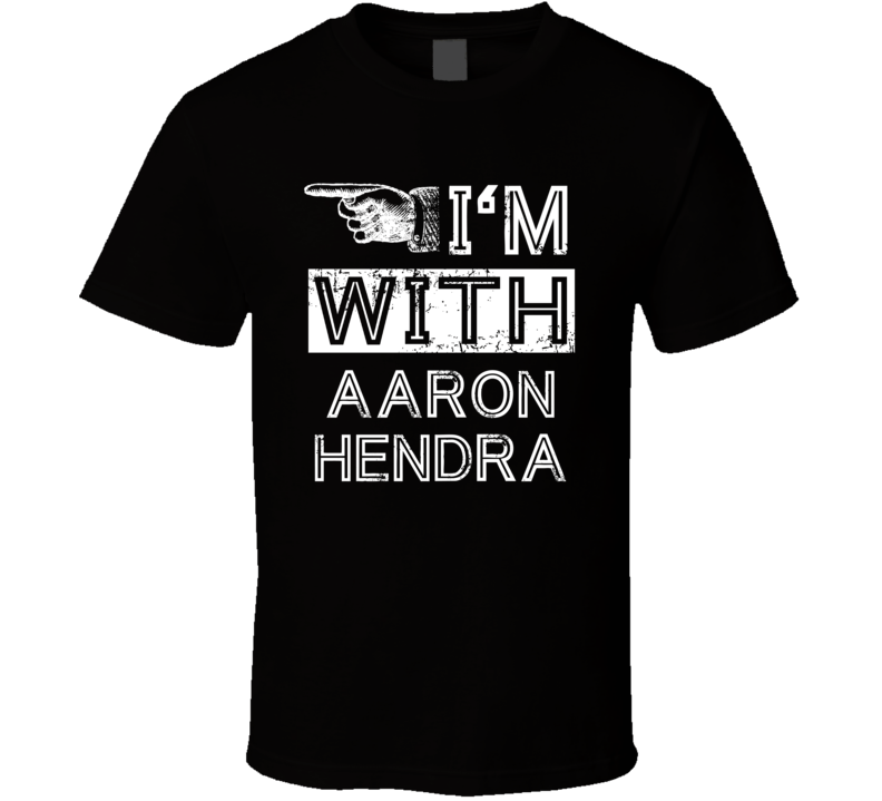 Im With Aaron Hendra Crazy Trending Concert Show Fan Right T Shirt