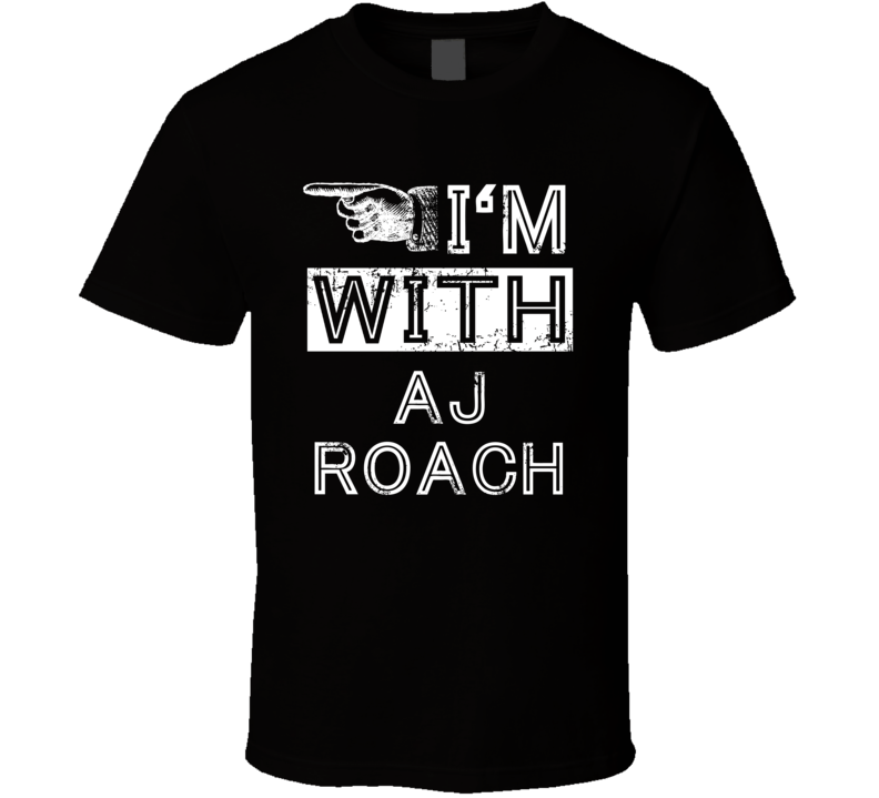 Im With Aj Roach Crazy Trending Concert Show Fan Right T Shirt