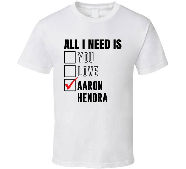 All I Need Is Love You Aaron Hendra Funny Celebrity Fan T Shirt