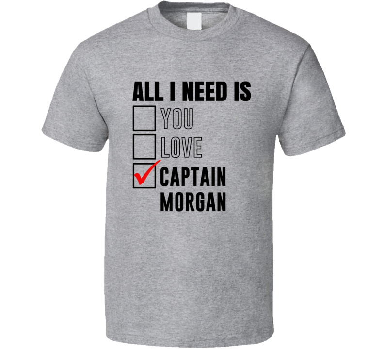 All I Need Is Love You Captain Morgan Funny Fan T Shirt