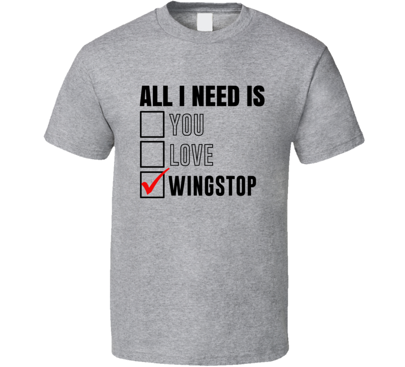 All I Need Is Love You Wingstop Funny Fan T Shirt