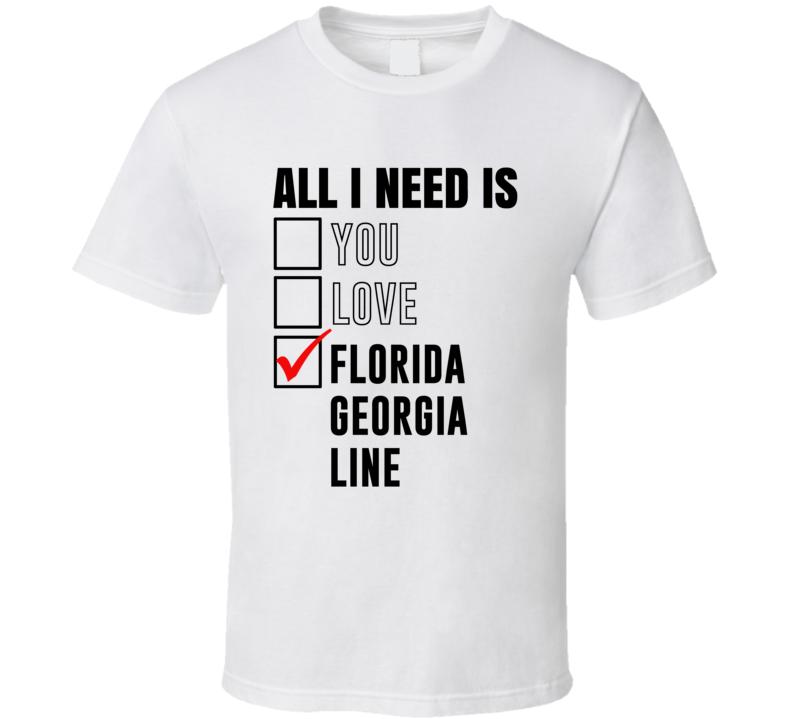 All I Need Is Love You Florida Georgia Line Funny Celebrity Fan T Shirt