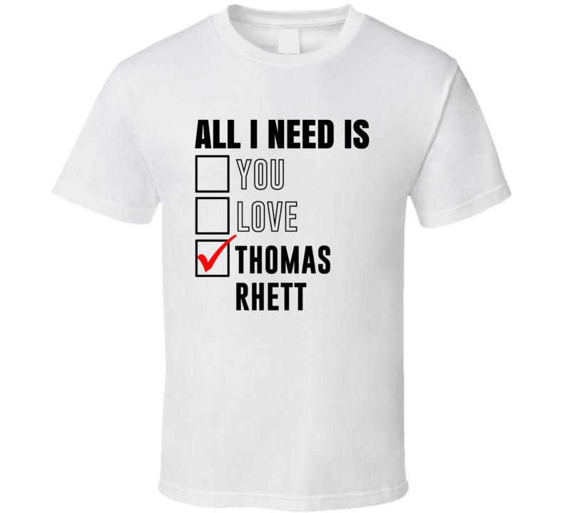 All I Need Is Love You Thomas Rhett Funny Celebrity Fan T Shirt