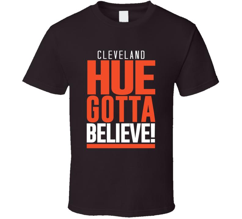 Hue Gotta Believe Hue Jackson Cleveland Football Coach Fan T Shirt